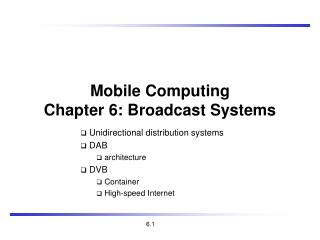Mobile Com puting Chapter 6: Broadcast Systems