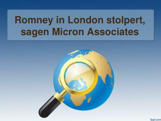Romney in London stolpert, sagen Micron Associates