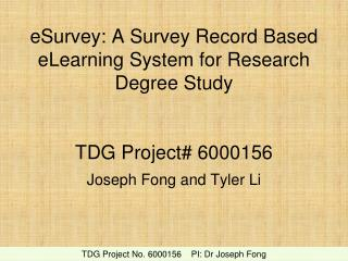 eSurvey: A Survey Record Based eLearning System for Research Degree Study TDG Project# 6000156