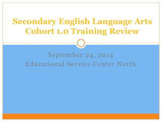 Secondary English Language Arts  Cohort 1.0 Training Review