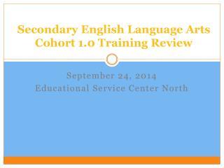 Secondary English Language Arts  Cohort 1.0 Training Review