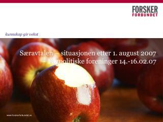 S�ravtalen � situasjonen etter 1. august 2007 � Fagpolitiske foreninger 14.-16.02.07