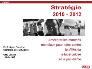 Dr. Philippe Duneton Secrétaire Exécutif Adjoint  OMS Geneve 16 juin 2010