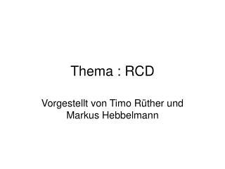 Thema : RCD
