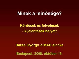 Minek a minősége? Kérdések és felvetések  - kijelentések helyett  Bazsa György, a MAB elnöke