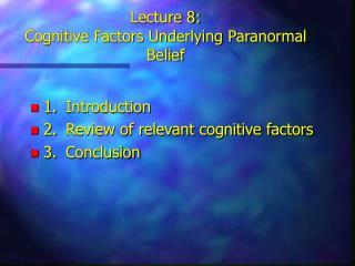 Lecture 8: Cognitive Factors Underlying Paranormal Belief