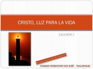 CRISTO, LUZ PARA LA VIDA