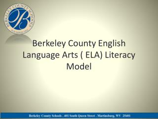 Berkeley County English Language Arts ( ELA) Literacy Model
