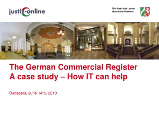 The German Commercial Register A case study – How IT can help Budapest, June 14th, 2010