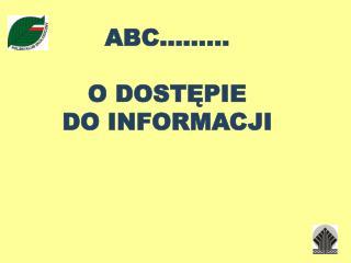 ABC��� O DOST?PIE  DO INFORMACJI