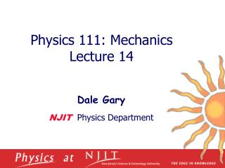 Physics 1 11 :  Mechanics  Lecture  14