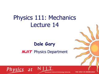 Physics 1 11 :  Mechanics  Lecture  14