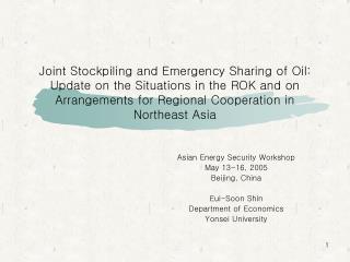 Asian Energy Security Workshop May 13-16, 2005 Beijing, China Eui-Soon Shin