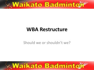 WBA Restructure