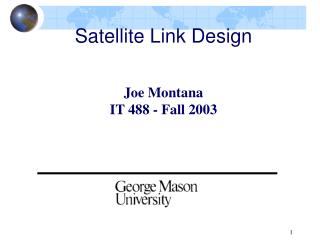 Satellite Link Design Joe Montana IT 488 - Fall 2003