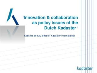 ' Innovation & collaboration as policy issues of the Dutch Kadaster '