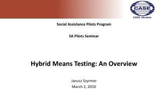 Social Assistance Pilots Program  SA P ilot s Seminar Hybrid Means Testing: An Overview