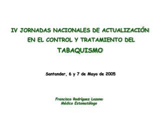 IV JORNADAS NACIONALES DE ACTUALIZACI�N  EN EL CONTROL Y TRATAMIENTO DEL  TABAQUISMO