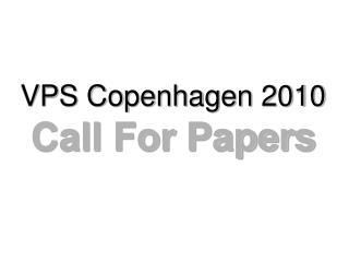 VPS Copenhagen 2010 Call For Papers