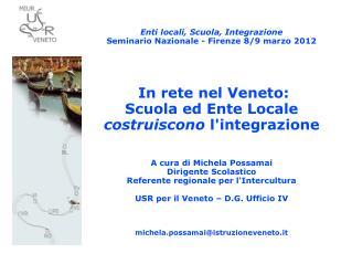 Enti locali, Scuola, Integrazione Seminario Nazionale - Firenze 8/9 marzo 2012 In rete nel Veneto: