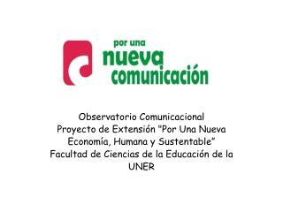 """Observatorio Comunicacional  Proyecto de Extensión """"Por Una Nueva  Economía, Humana y Sustentable"""""""