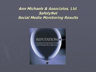 Ann Michaels & Associates, Ltd. SafetyNet  Social Media Monitoring Results