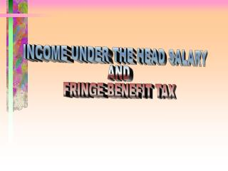 INCOME UNDER THE HEAD SALARY  AND  FRINGE BENEFIT TAX