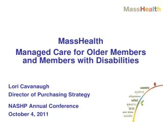 MassHealth  Managed Care for Older Members and Members with Disabilities Lori Cavanaugh