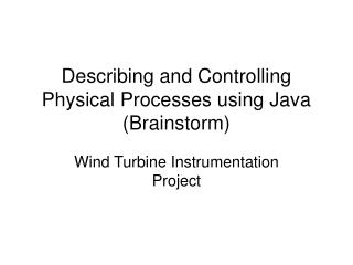 Describing and Controlling Physical Processes using Java (Brainstorm)