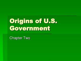Origins of U.S. Government