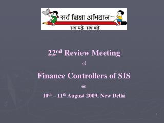 22 nd  Review Meeting  of  Finance Controllers of SIS  on 10 th  – 11 th  August 2009, New Delhi