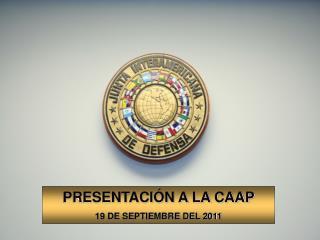 PRESENTACIÓN A LA CAAP 19 DE SEPTIEMBRE DEL 2011
