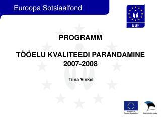PROGRAMM  TÖÖELU KVALITEEDI PARANDAMINE 2007-2008