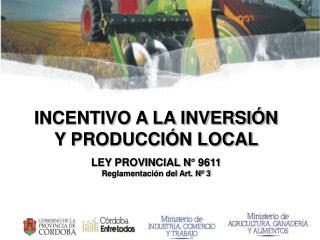 INCENTIVO A LA INVERSI�N  Y PRODUCCI�N LOCAL LEY PROVINCIAL N� 9611  Reglamentaci�n del Art. N� 3