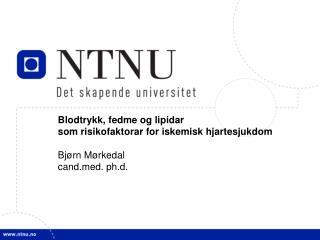 Blodtrykk, fedme og lipidar  som risikofaktorar for iskemisk hjartesjukdom Bjørn Mørkedal