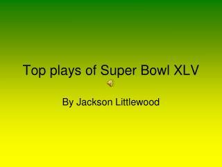 Top plays of Super Bowl XLV