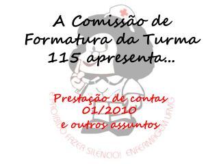 A Comissão de Formatura da Turma 115 apresenta...