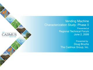 Vending Machine Characterization Study: Phase II Presented at Regional Technical Forum