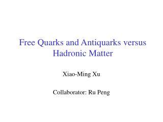 Free Quarks and Antiquarks versus Hadronic Matter