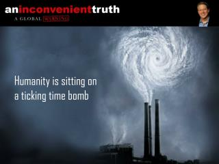 Humanity is sitting on  a ticking time bomb