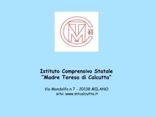 """Istituto Comprensivo Statale """"Madre Teresa di Calcutta"""" Via Mondolfo n 7 - 20138 MILANO"""