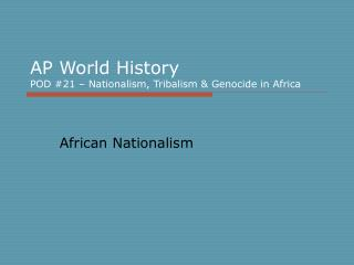 AP World History POD #21 – Nationalism, Tribalism & Genocide in Africa