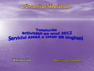 Totalurile  activităţii pe anul 2012 Serviciul AMSA a IMSP SR Ungheni