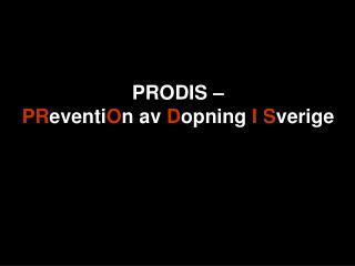PRODIS –  PR eventi O n av  D opning  I S verige