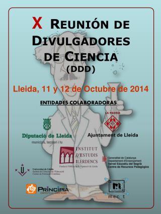 X R EUNIÓN DE  D IVULGADORES DE  C IENCIA (DDD) Lleida, 11 y 12 de Octubre de 2014