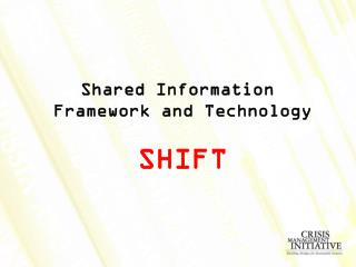 Shared Information  Framework and Technology SHIFT