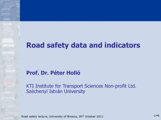 Road safety data and indicators Prof. Dr. Péter Holló