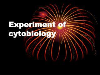 Experiment of cytobiology