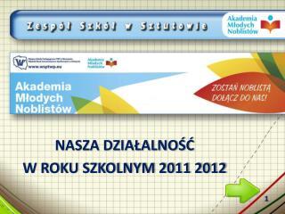 NASZA DZIAŁALNOŚĆ W ROKU SZKOLNYM 2011 2012