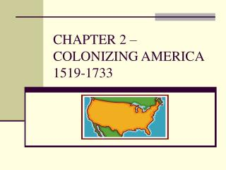 CHAPTER 2 – COLONIZING AMERICA 1519-1733